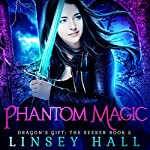 Phantom Magic: Dragon's Gift: The Seeker, Book 5 | Linsey Hall
