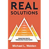 Real Solutions: Common Sense Ideas For Solving Our Most Pressing Problems
