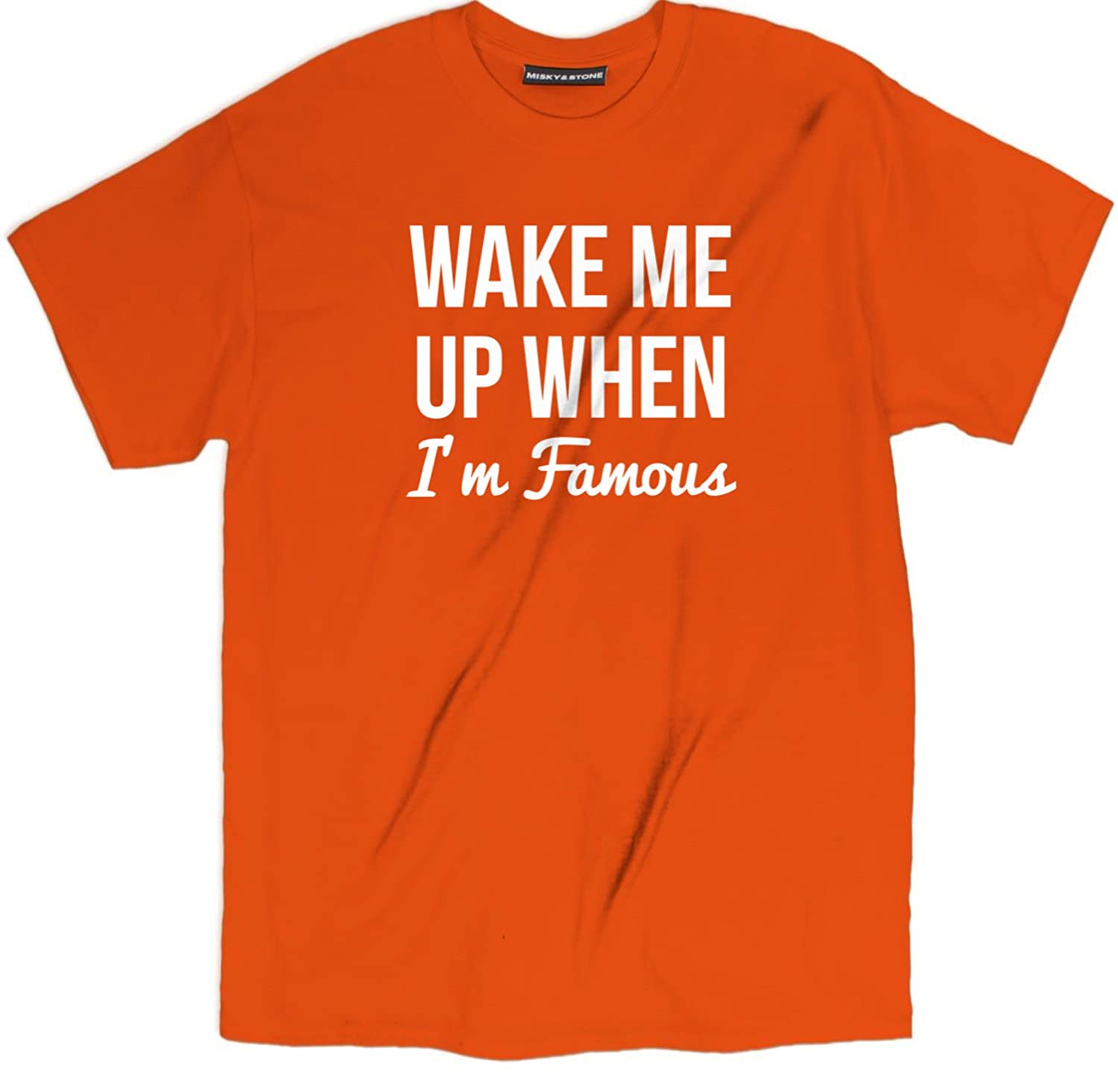 Misky /& Stone Wake Me Up When Im Famous Funny Quote T Shirt Multi Colors S-3xl