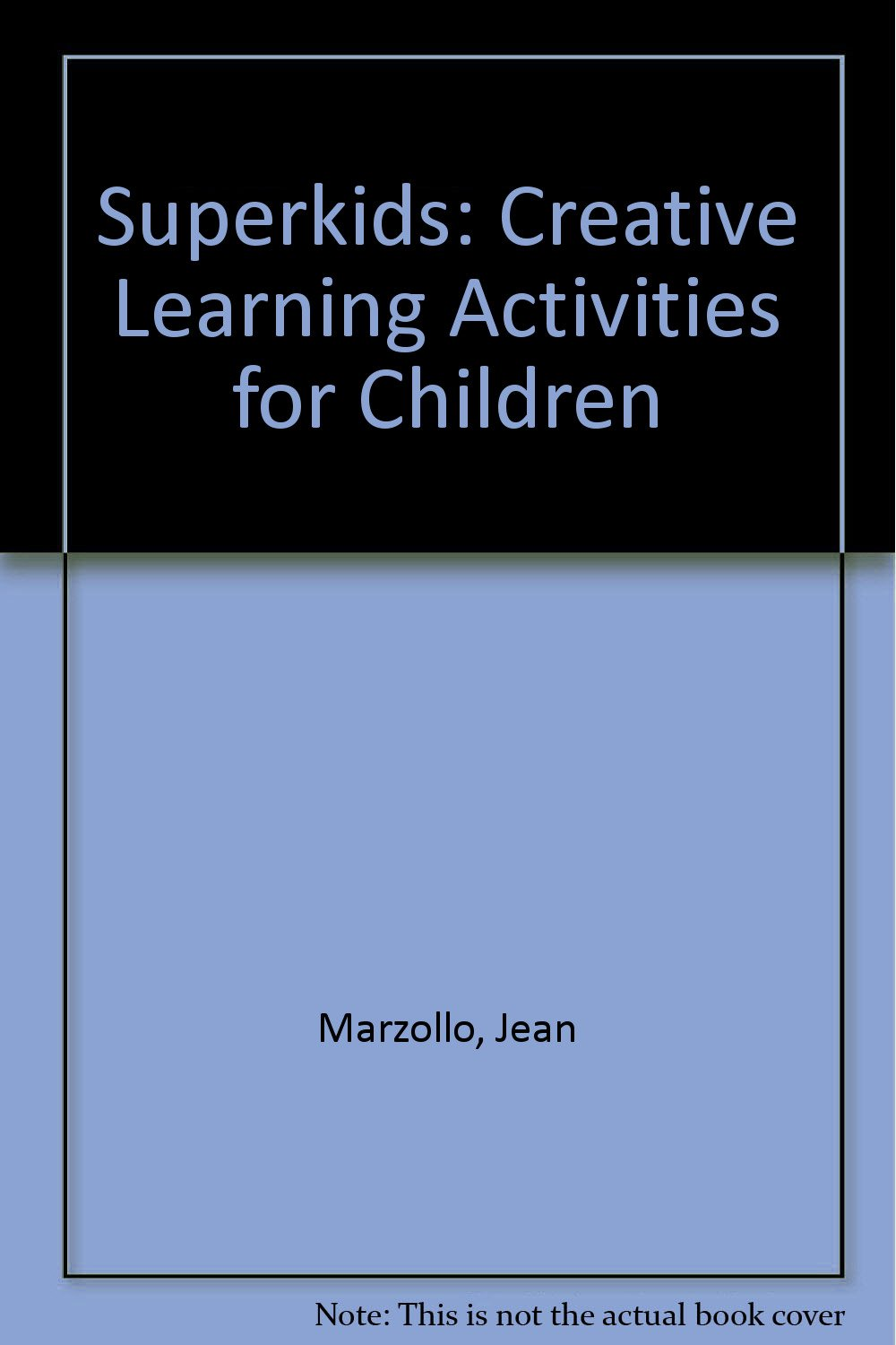 Superkids Creative Learning Activities For Children Jean Marzollo