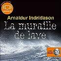 La muraille de lave (Commissaire Erlendur Sveinsson 10) | Livre audio Auteur(s) : Arnaldur Indridason Narrateur(s) : Jean-Marc Delhausse