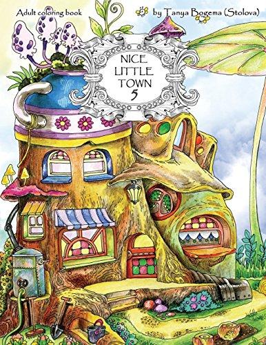 Nice Little Town Adult Coloring Book (Stress Relieving Coloring Pages, Coloring Book for Relaxation) (Volume 5) [Bogema (Stolova), Tatiana] (Tapa Blanda)