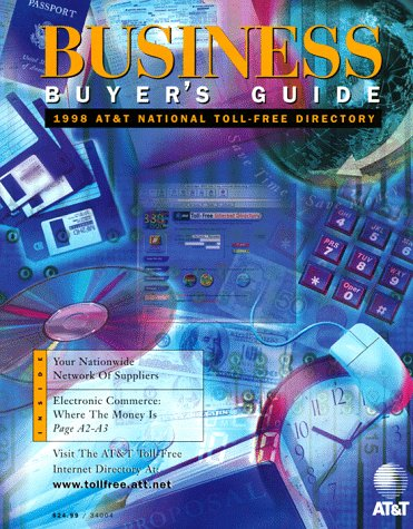 Business Buyer's Guide: 1998 AT&T National Toll-Free Directory Business Edition (National Toll-Free and Internet Directory : Business Buyer's Guide)