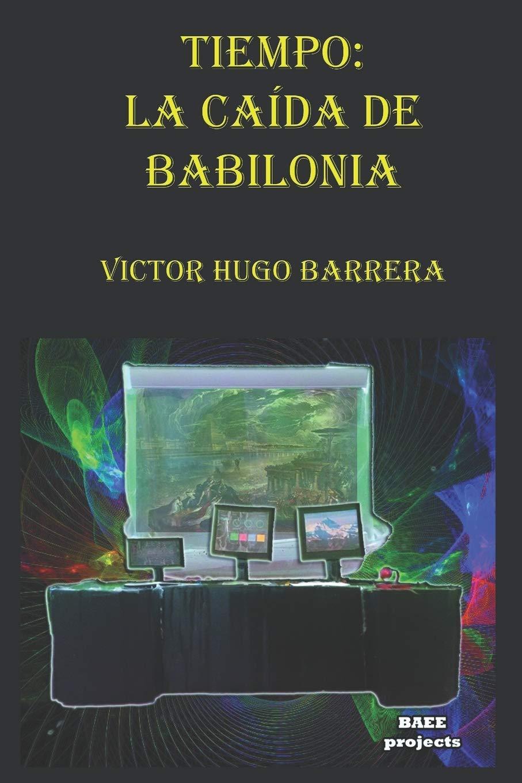 TIEMPO: LA CAÍDA DE BABILONIA: Amazon.es: Barrera, Victor Hugo, Barrera, Victor Hugo: Libros