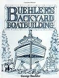 : Buehler's Backyard Boatbuilding by George Buehler (1-Jul-1997) Paperback