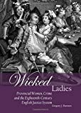 img - for Wicked Ladies: Provincial Women, Crime and the Eighteenth-Century English Justice System book / textbook / text book