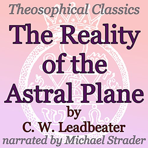 The Reality of the Astral Plane: Theosophical Classics Astral Lamp