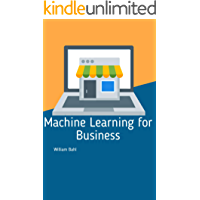 Machine Learning: A Comprehensive Guide to Machine Learning for Business (English Edition)