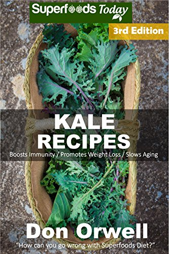 Kale Recipes: Over 60+ Low Carb Kale Recipes, Dump Dinners Recipes, Quick & Easy Cooking Recipes, Antioxidants & Phytochemicals, Soups Stews and Chilis, Slow Cooker Recipes by [Orwell, Don]