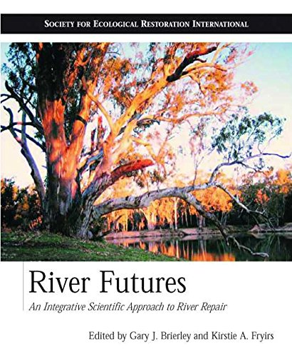 River Futures: An Integrative Scientific Approach to River Repair (The Science and Practice of Ecological Restoration Series)