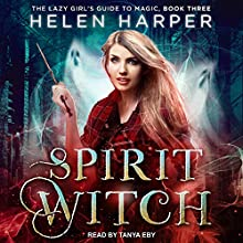 Spirit Witch: The Lazy Girl's Guide to Magic, Book 3 | Livre audio Auteur(s) : Helen Harper Narrateur(s) : Tanya Eby