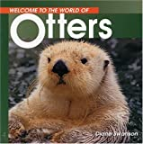 Otters (Welcome to the World of.)