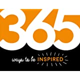 365 Ways to Be Inspired: Inspiration and Motivation for Every Day