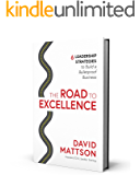 The Road to Excellence: 6 Leadership Strategies to Build a Bulletproof Business