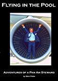 Flying In The Pool: Adventures of a Pan Am Steward