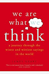 We Are What We Think: A journey through the wisest and wittiest sayings in the world Paperback