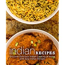 Indian Recipes: Discover Delicious Indian Cooking at Home with Easy Indian Recipes