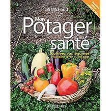 Mon potager santé: Cultivez vos légumes en pleine terre ou en pots