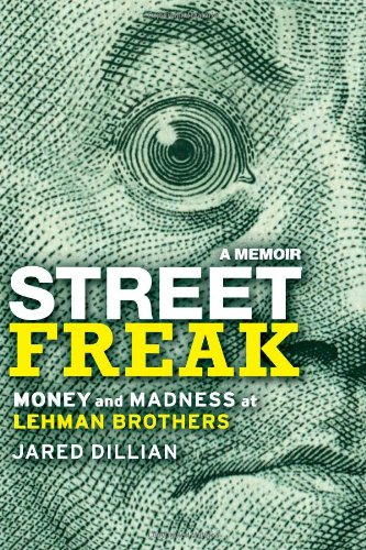 Street Freak: Money and Madness at Lehman Brothers