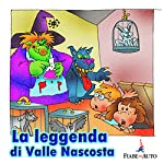 La leggenda di Valle Nascosta   Fratelli Grimm,Paola Ergi