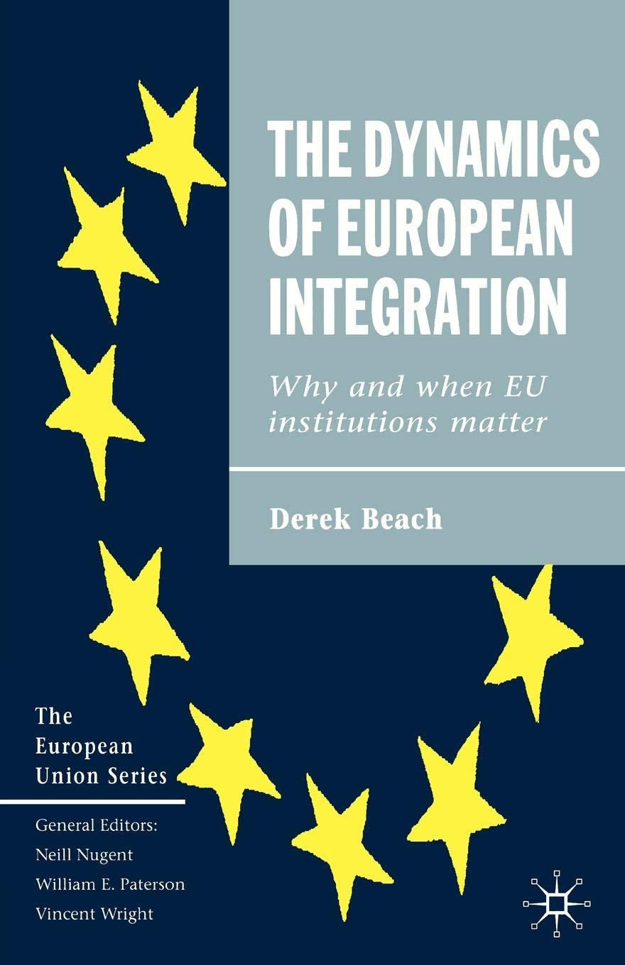 The Dynamics of European Integration: Why and When EU