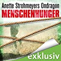 Ondragon: Menschenhunger (Ondragon 1) Audiobook by Anette Strohmeyer Narrated by David Nathan