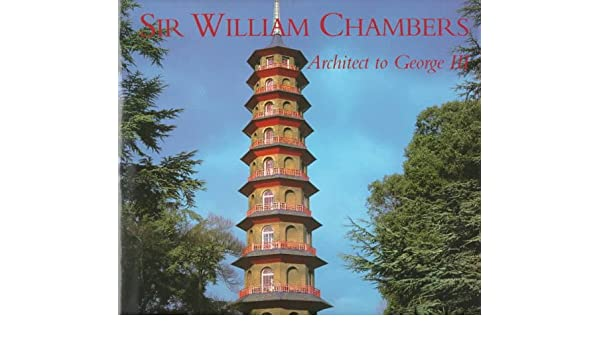 Sir william chambers architect to george iii john harris michael sir william chambers architect to george iii john harris michael snodin 9780300069402 amazon books fandeluxe Image collections