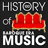 The History of Baroque Era Music (100 Famous Songs) Album Cover