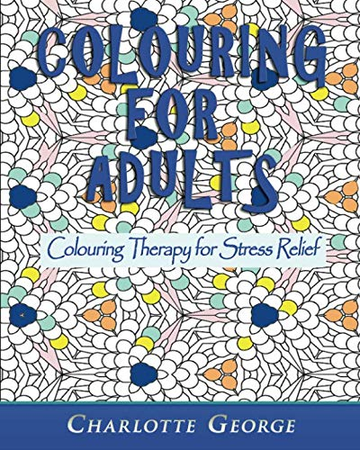 Colouring for Adults: Colouring Therapy for Stress Relief -