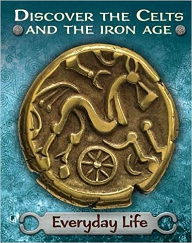 Everyday Life (Discover the Celts and the Iron Age)
