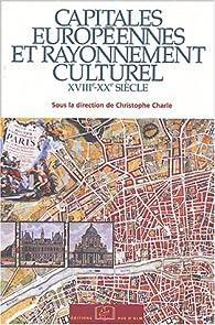 Capitales européennes et rayonnement culturel : XVIIIe-XXe siècle par Christophe Charle