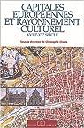 Capitales européennes et rayonnement culturel : XVIIIe-XXe siècle par Charle