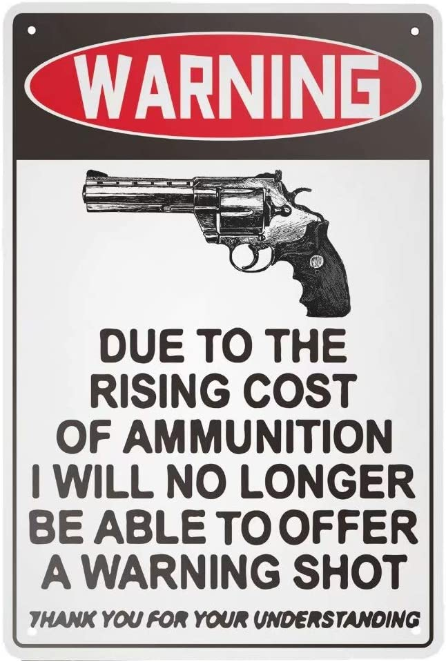 Henriyne Vintage Metal Tin Sign Due to The Rising Cost of Ammunition I Will No Longer Be Able to Offer A Warning Shot Aluminum Sign for Home Kitchen Bar Wall Decor 12x8 Inch
