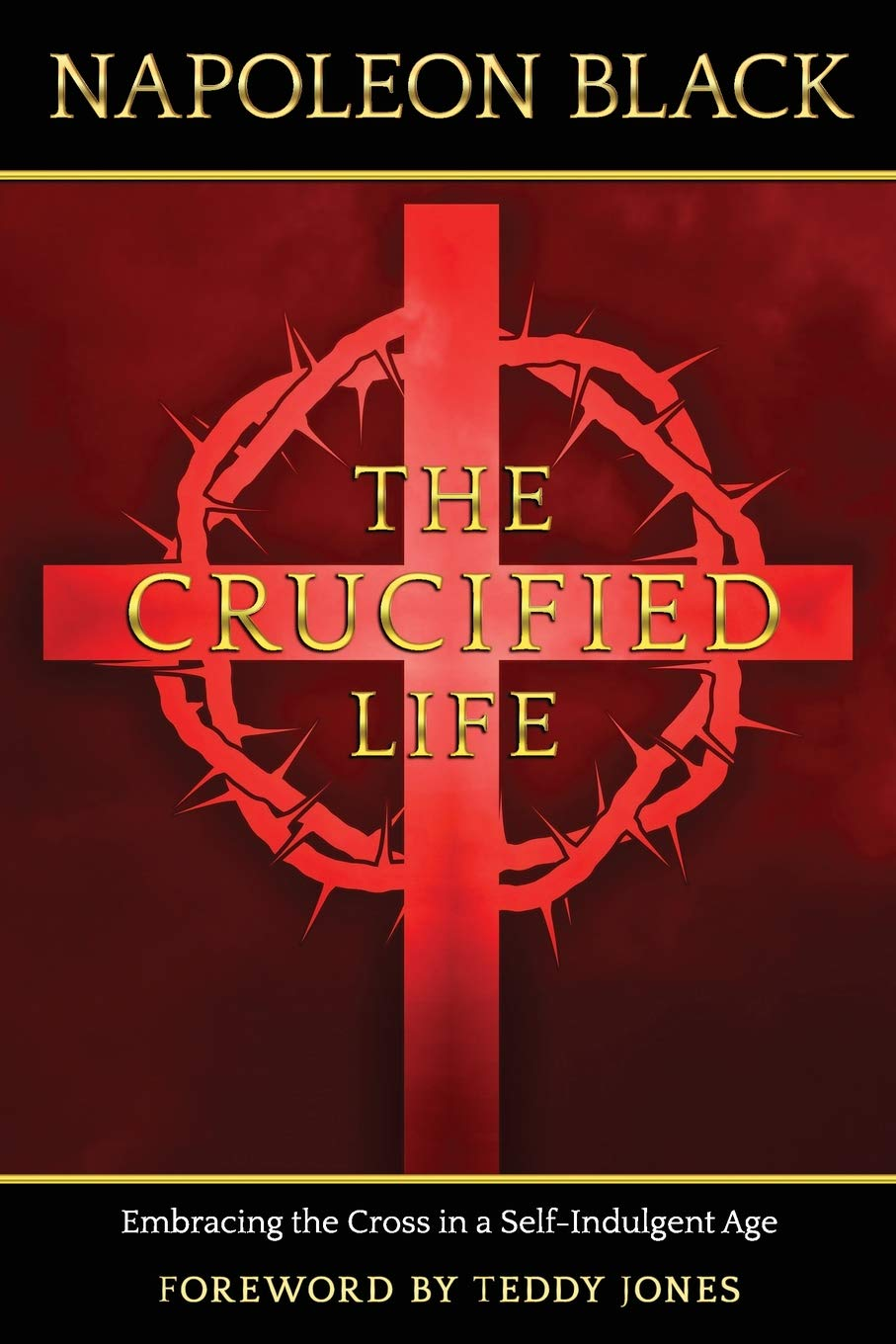 The Crucified Life Embracing the Cross in a Self Indulgent Age ...