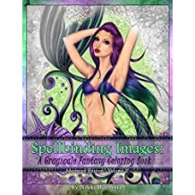 Spellbinding Images: A Grayscale Fantasy Coloring Book: Advanced Edition (Volume 2)