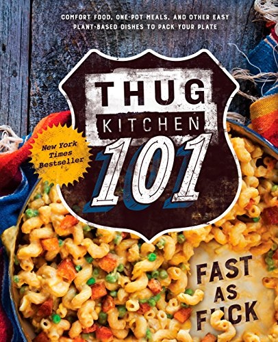 Thug Kitchen 101: Fast as F*ck: A Cookbook (Thug Kitchen Cookbooks) (Easy Food To Make For College Students)