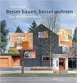 Besser Bauen, Besser Wohnen: Das 100 Ideen Buch: Amazon.de: Achim Linhardt:  Bücher
