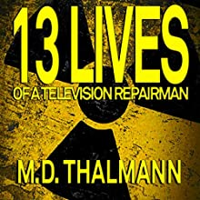 The 13 Lives of a Television Repair Man Audiobook by M D Thalmann Narrated by Nick Ralph