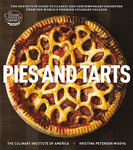 Pies and Tarts: The Definitive Guide to Classic and Contemporary Favorites from the World's Premier Culinary College (at Home with The Culinary Institute of America) by The Culinary Institute of America, Kristina Petersen Migoya