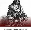 The Irish Potato Famine: The History and Legacy of the Mass Starvation in Ireland During the 19th Century Audiobook by  Charles River Editors Narrated by Dave Wright