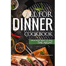 All for Dinner Cookbook: Delicious Ways to End the Night