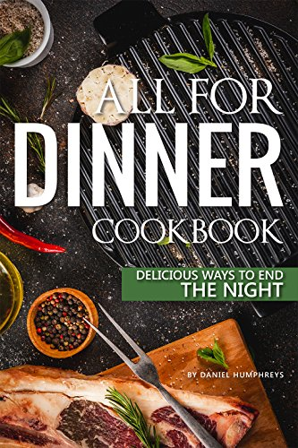All for Dinner Cookbook: Delicious Ways to End the (Ideas For Frozen Party)