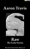 Raw: The Early Stories (The Aaron Travis Erotic Library Book 14)
