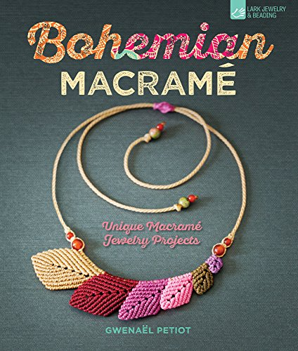 Bohemian Macrame: Unique Macrame Jewelry Projects [Petiot, Gwenael] (Tapa Blanda)