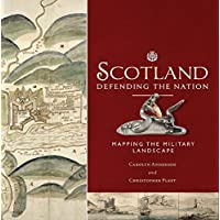Scotland: Defending the Nation: Mapping the Military Landscape