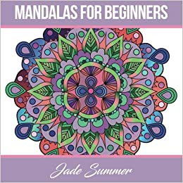 Mandalas For Beginners An Adult Coloring Book With Simple And Easy Designs Meditation Mindfulness Peace Jade Summer 9781539164661 Amazon