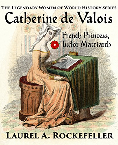 catherine-de-valois-french-princess-tudor-matriarch-the-legendary-women-of-world-history-book-2