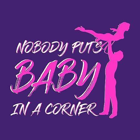 Lift Nobody Puts Baby In The Corner Dirty Dancing Women's T-Shirt
