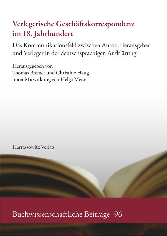 Verlegerische Geschaftskorrespondenz Im 18. Jahrhundert: Das Kommunikationsfeld Zwischen Autor, Herausgeber Und Verleger in Der Deutschsprachigen ... Beitrage) (German Edition) pdf