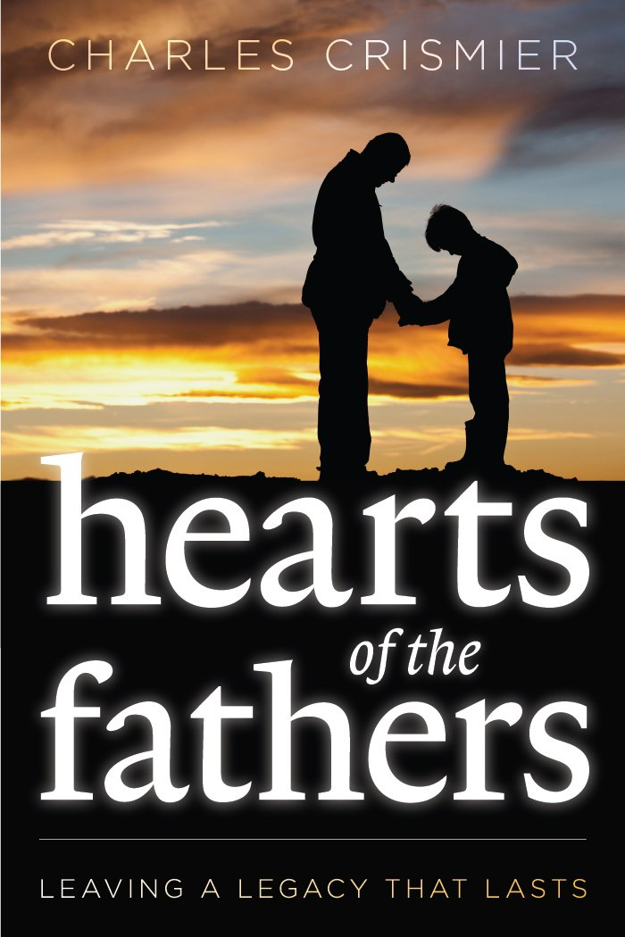 Hearts of the Fathers: Leaving a Legacy that Lasts